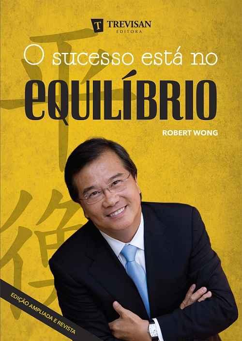 """Robert Wong lança """"O Sucesso está no Equilíbrio"""""""