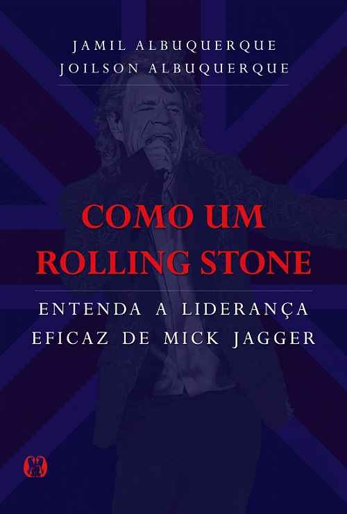 Entenda a liderança eficaz de Mick Jagger